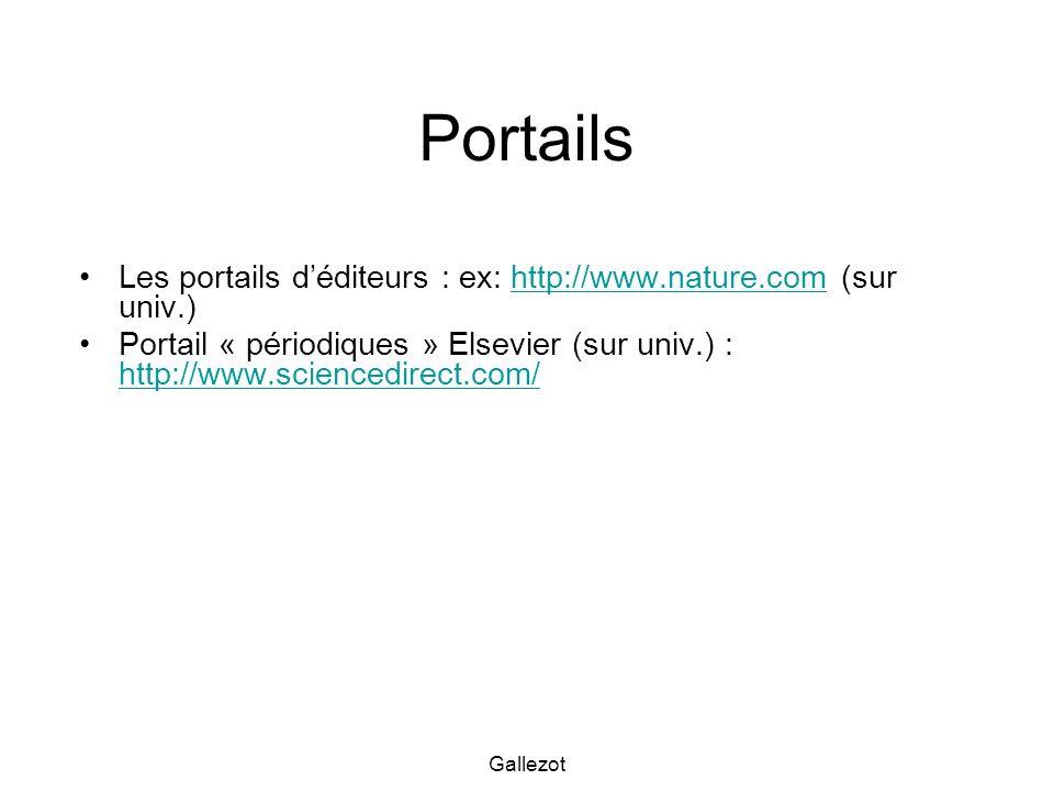 Gallezot Portails Les portails déditeurs : ex: http://www.nature.com (sur univ.)http://www.nature.com Portail « périodiques » Elsevier (sur univ.) : h