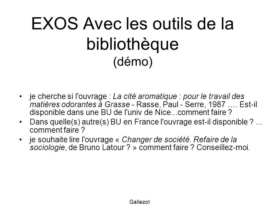 Gallezot EXOS Avec les outils de la bibliothèque (démo) je cherche si l'ouvrage : La cité aromatique : pour le travail des matières odorantes à Grasse