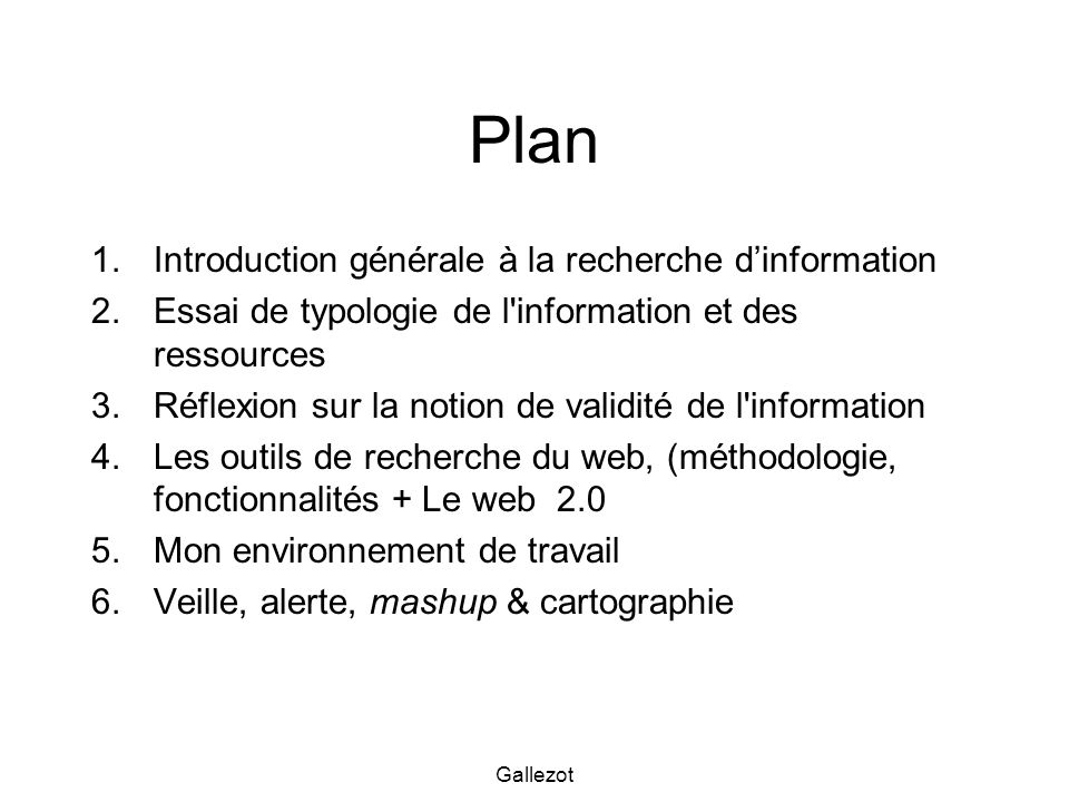 Gallezot Plan 1.Introduction générale à la recherche dinformation 2.Essai de typologie de l'information et des ressources 3.Réflexion sur la notion de