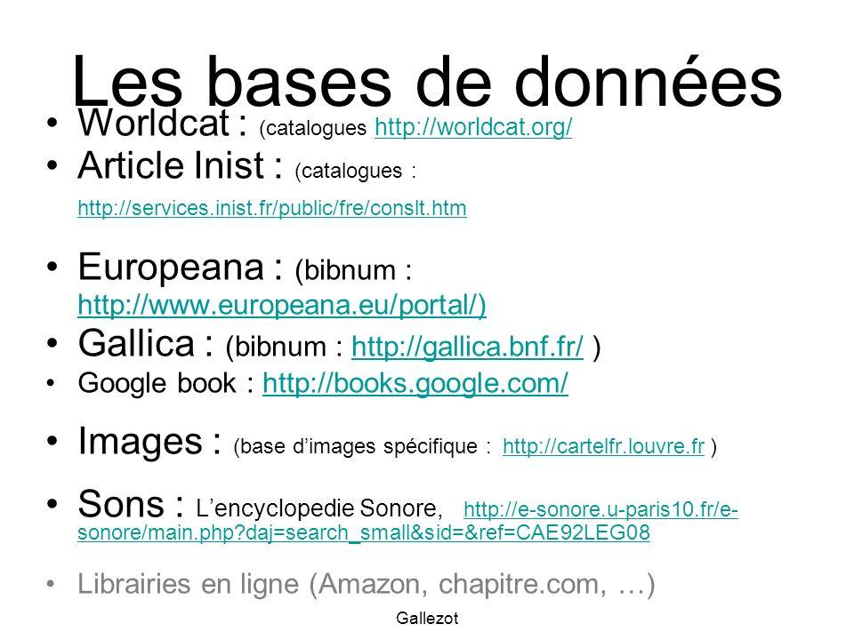 Gallezot Les bases de données Worldcat : (catalogues http://worldcat.org/ http://worldcat.org/ Article Inist : (catalogues : http://services.inist.fr/