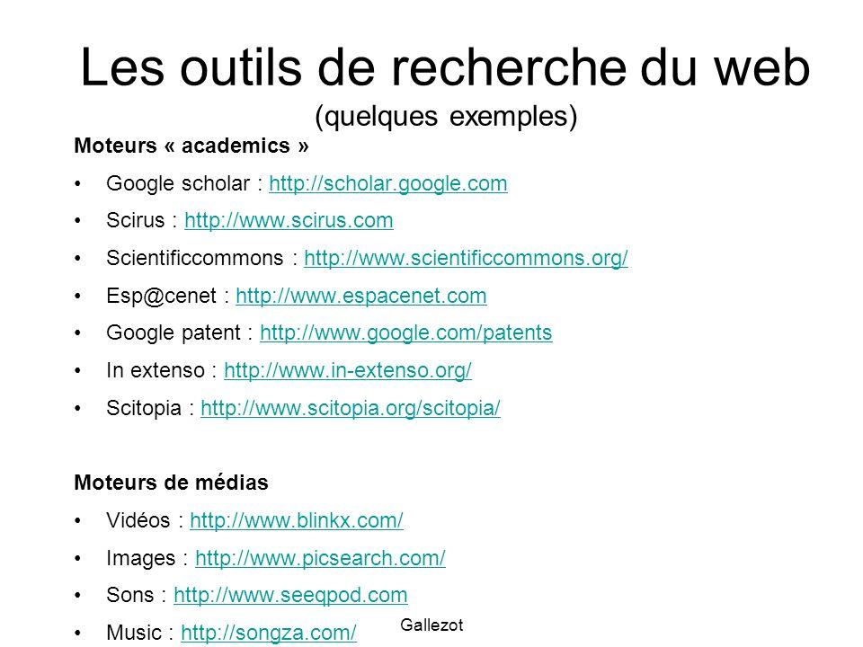 Gallezot Les outils de recherche du web (quelques exemples) Moteurs « academics » Google scholar : http://scholar.google.comhttp://scholar.google.com