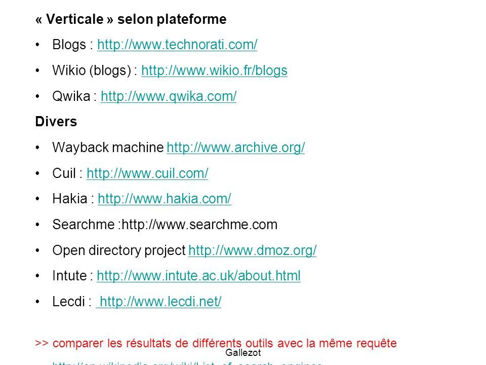 Gallezot « Verticale » selon plateforme Blogs : http://www.technorati.com/http://www.technorati.com/ Wikio (blogs) : http://www.wikio.fr/blogshttp://w