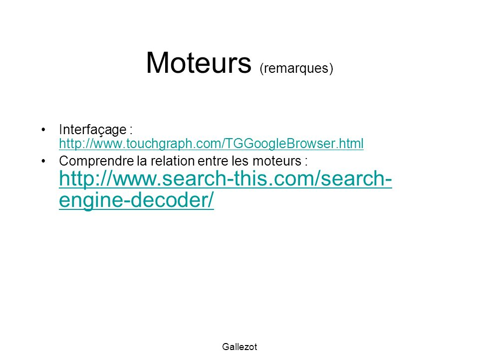 Gallezot Moteurs (remarques) Interfaçage : http://www.touchgraph.com/TGGoogleBrowser.html http://www.touchgraph.com/TGGoogleBrowser.html Comprendre la