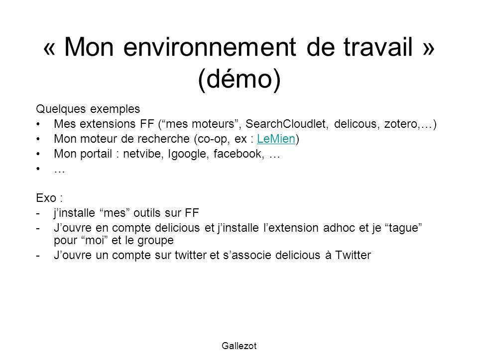Gallezot « Mon environnement de travail » (démo) Quelques exemples Mes extensions FF (mes moteurs, SearchCloudlet, delicous, zotero,…) Mon moteur de r