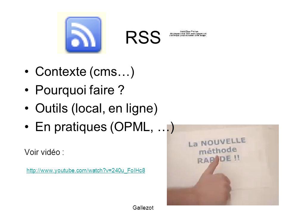 Gallezot RSS Contexte (cms…) Pourquoi faire ? Outils (local, en ligne) En pratiques (OPML, …) Voir vidéo : http://www.youtube.com/watch?v=240u_FoIHc8