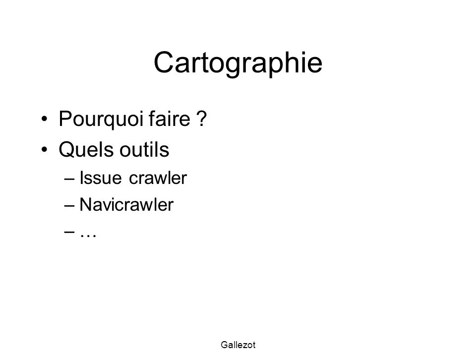 Gallezot Cartographie Pourquoi faire ? Quels outils –Issue crawler –Navicrawler –…