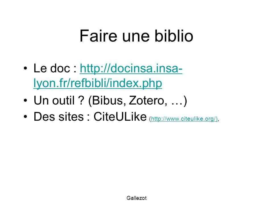 Gallezot Faire une biblio Le doc : http://docinsa.insa- lyon.fr/refbibli/index.phphttp://docinsa.insa- lyon.fr/refbibli/index.php Un outil ? (Bibus, Z
