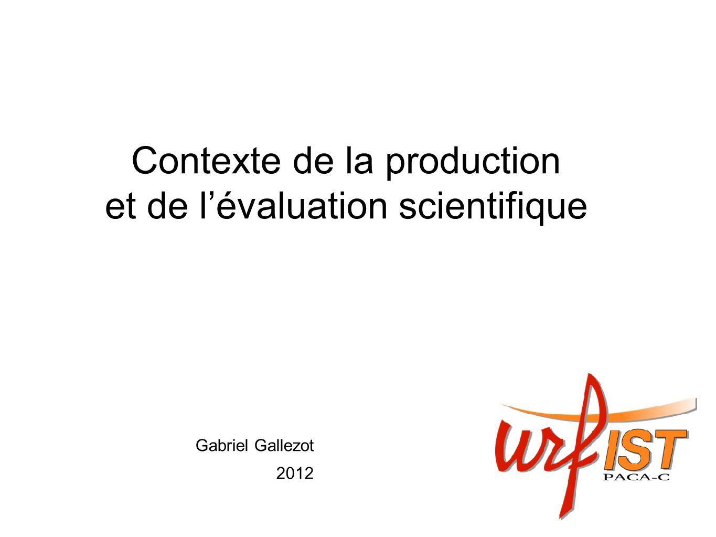 Contexte de la production et de lévaluation scientifique Gabriel Gallezot 2012