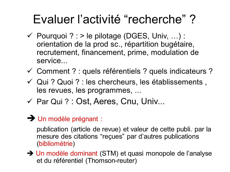 Pourquoi ? : > le pilotage (DGES, Univ, …) : orientation de la prod sc., répartition bugétaire, recrutement, financement, prime, modulation de service