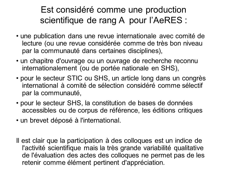 Est considéré comme une production scientifique de rang A pour lAeRES : une publication dans une revue internationale avec comité de lecture (ou une r