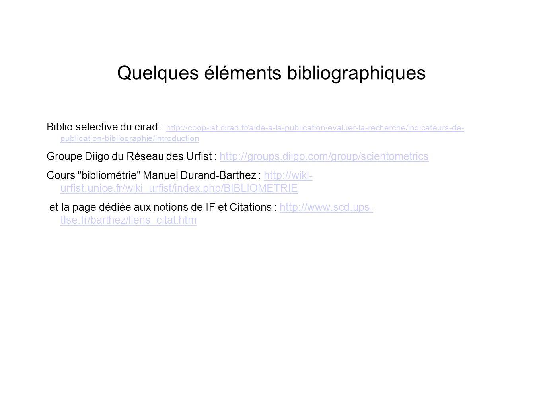 Quelques éléments bibliographiques Biblio selective du cirad : http://coop-ist.cirad.fr/aide-a-la-publication/evaluer-la-recherche/indicateurs-de- pub