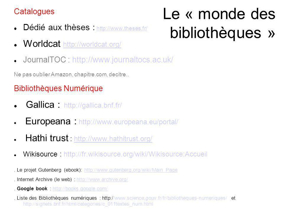 Le « monde des bibliothèques » Catalogues Dédié aux thèses : http://www.theses.fr/http://www.theses.fr/ Worldcat http://worldcat.org/ http://worldcat.