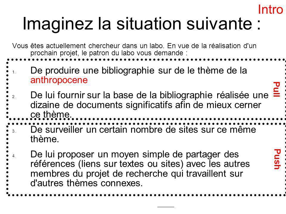 Plan 1.Introduction générale à la recherche dinformation 2.Outils de recherche sur le web 3.Mon environnement de travail 4.Methode Push (cf.