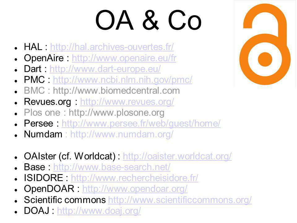 OA & Co HAL : http://hal.archives-ouvertes.fr/http://hal.archives-ouvertes.fr/ OpenAire : http://www.openaire.eu/frhttp://www.openaire.eu/fr Dart : ht