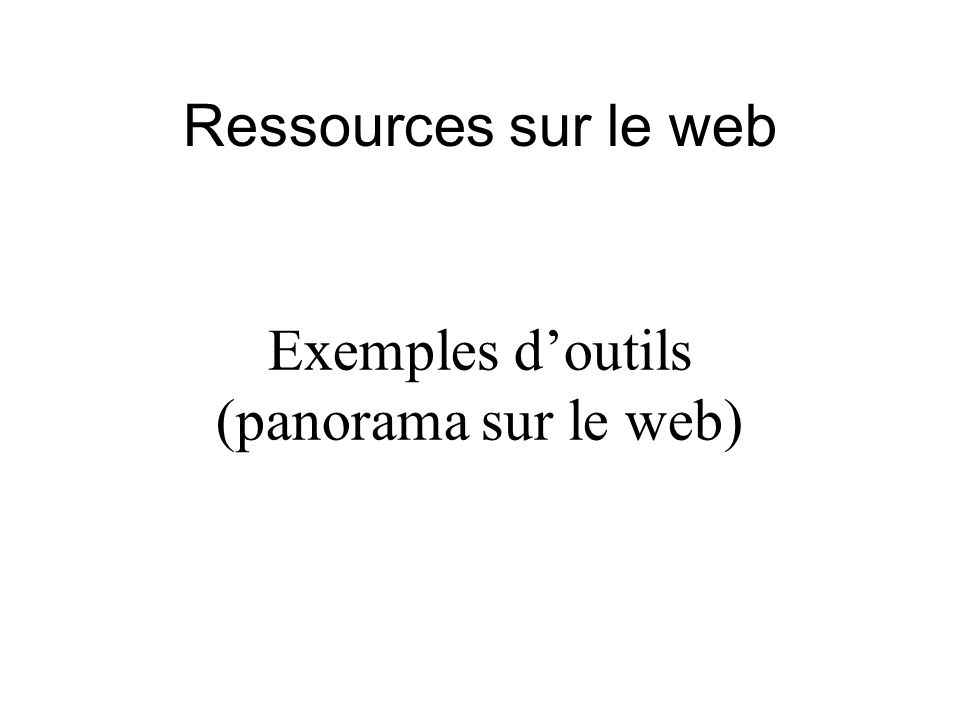 Ressources sur le web Exemples doutils (panorama sur le web)