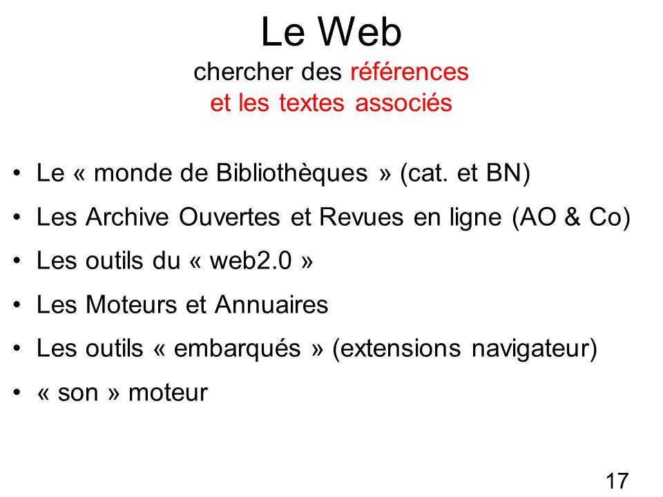 17 Le Web chercher des références et les textes associés Le « monde de Bibliothèques » (cat. et BN) Les Archive Ouvertes et Revues en ligne (AO & Co)