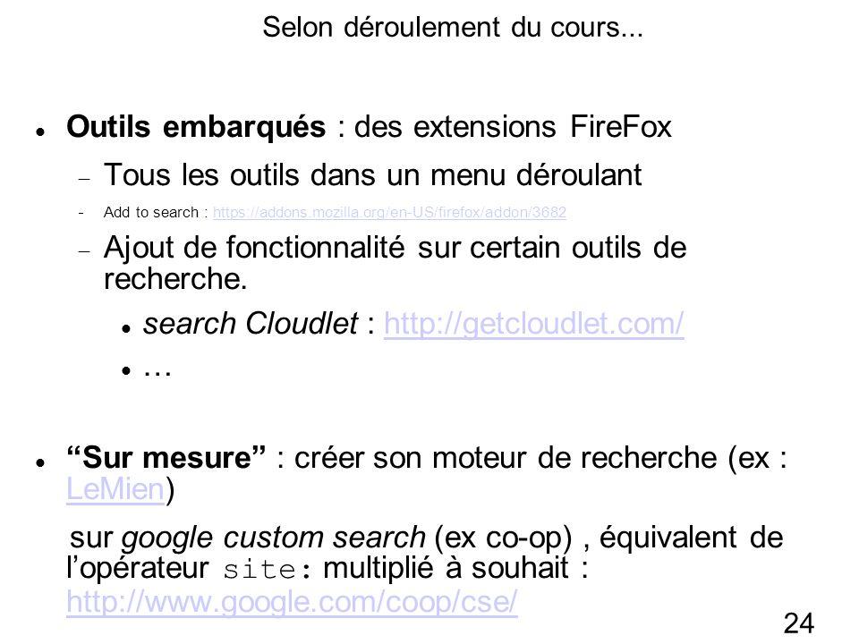 24 Outils embarqués : des extensions FireFox Tous les outils dans un menu déroulant Add to search : https://addons.mozilla.org/en-US/firefox/addon/3682https://addons.mozilla.org/en-US/firefox/addon/3682 Ajout de fonctionnalité sur certain outils de recherche.