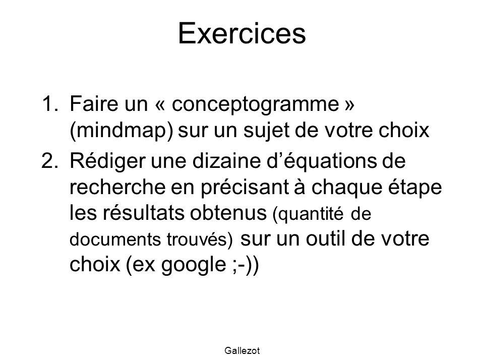 Gallezot Exercices 1.Faire un « conceptogramme » (mindmap) sur un sujet de votre choix 2.Rédiger une dizaine déquations de recherche en précisant à ch