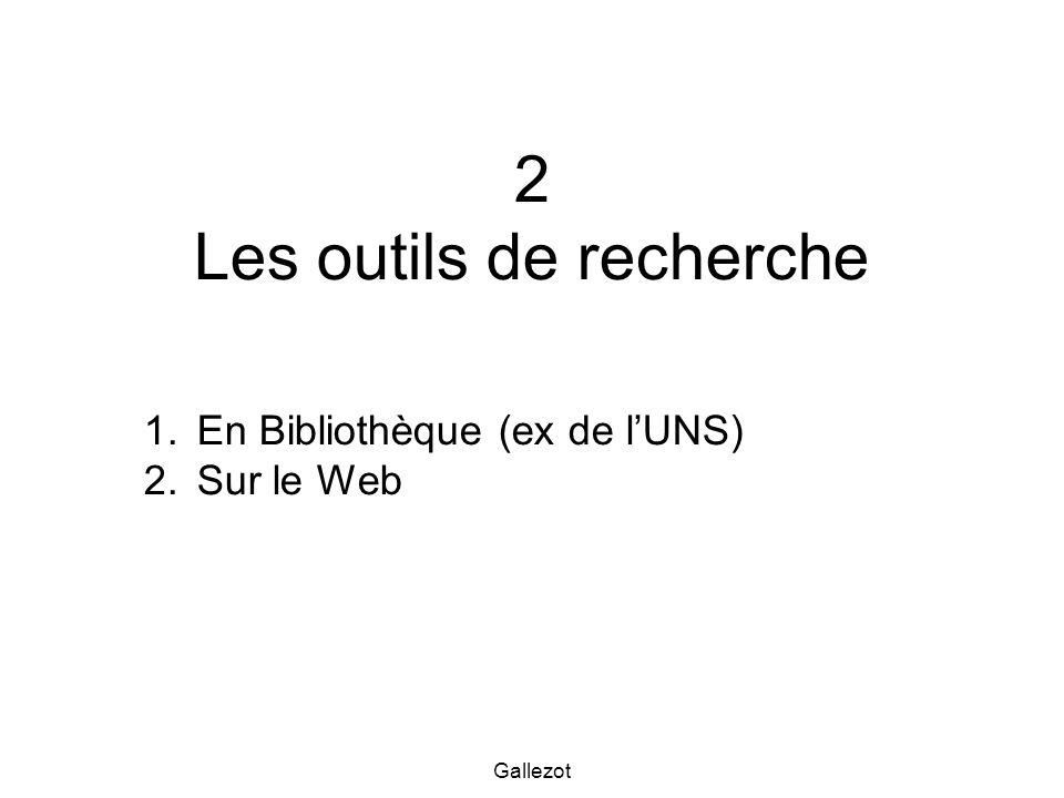 Gallezot 2 Les outils de recherche 1.En Bibliothèque (ex de lUNS) 2.Sur le Web