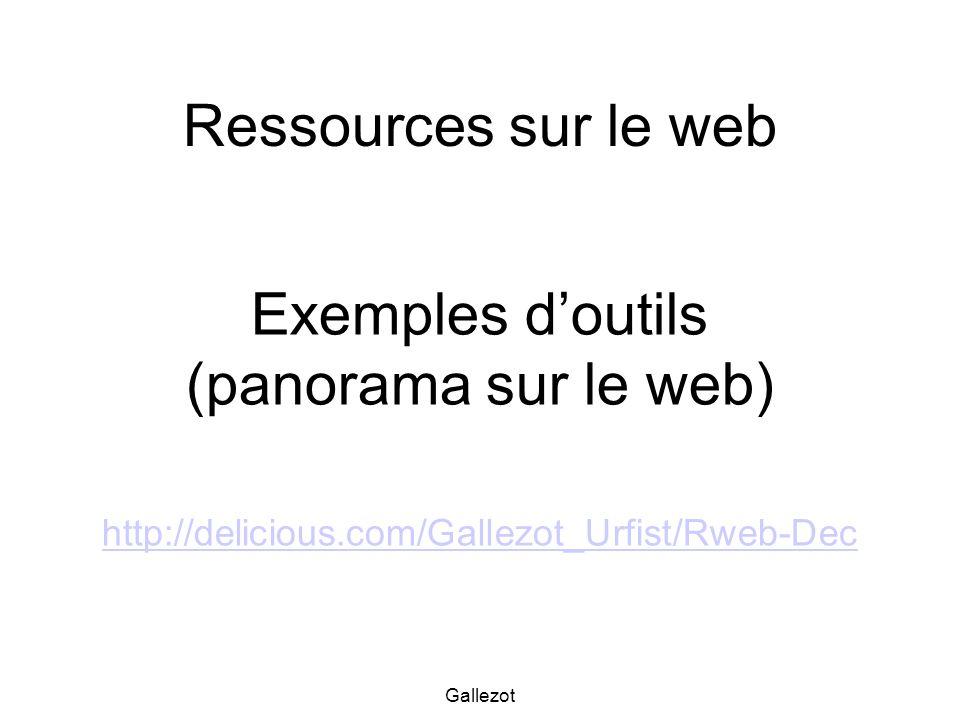 Gallezot Ressources sur le web Exemples doutils (panorama sur le web) http://delicious.com/Gallezot_Urfist/Rweb-Dec http://delicious.com/Gallezot_Urfi
