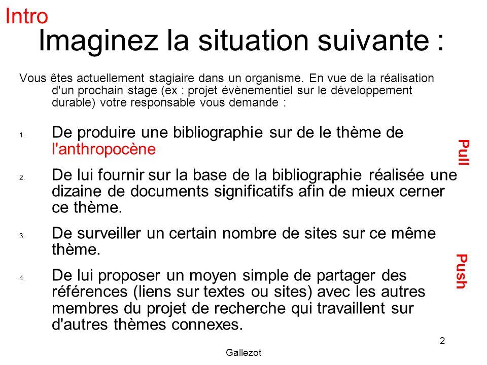Gallezot 33 Veille et alerte Update scanner https://addons.mozilla.org/fr/firefox/addon/3 362 https://addons.mozilla.org/fr/firefox/addon/3 362 Google Alert : http://www.google.fr/alertshttp://www.google.fr/alerts … Testez et évaluer ces outils