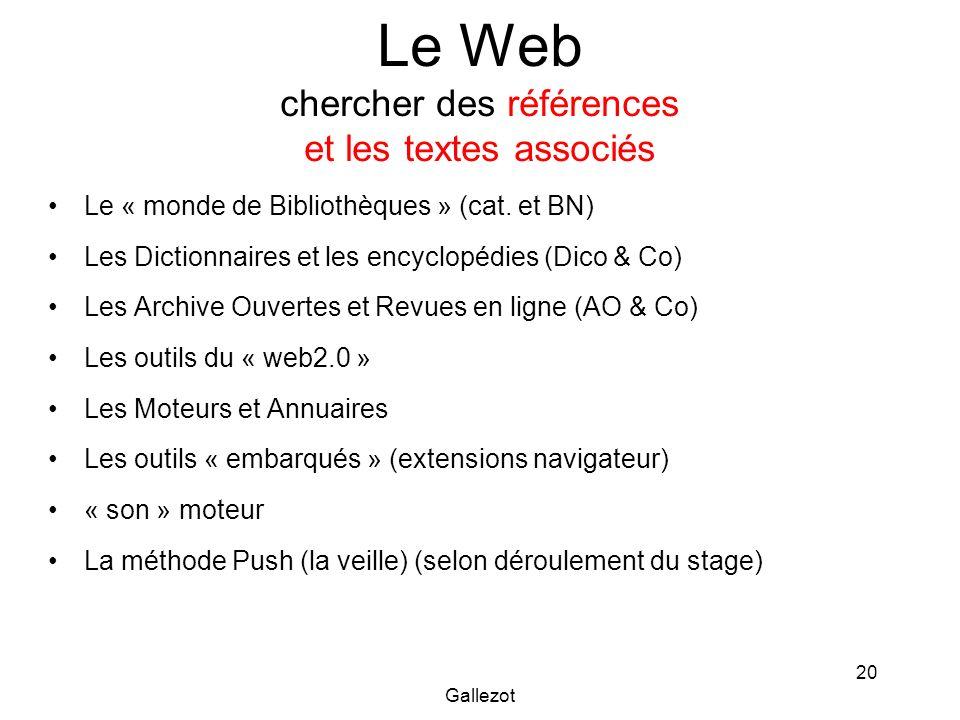 Gallezot 20 Le Web chercher des références et les textes associés Le « monde de Bibliothèques » (cat. et BN) Les Dictionnaires et les encyclopédies (D