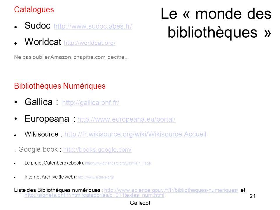 Gallezot 21 Le « monde des bibliothèques » Catalogues Sudoc http://www.sudoc.abes.fr/ http://www.sudoc.abes.fr/ Worldcat http://worldcat.org/ http://w
