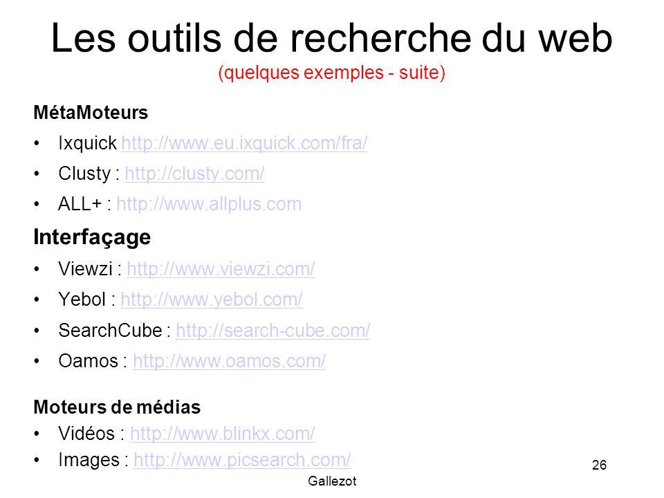 Gallezot 26 Les outils de recherche du web (quelques exemples - suite) MétaMoteurs Ixquick http://www.eu.ixquick.com/fra/http://www.eu.ixquick.com/fra