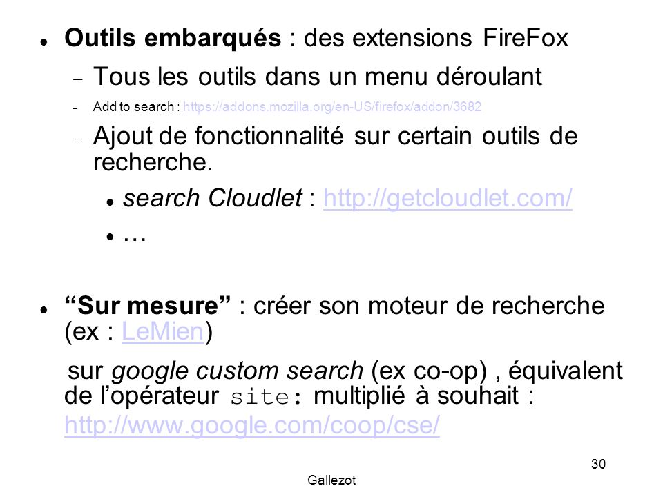 Gallezot 30 Outils embarqués : des extensions FireFox Tous les outils dans un menu déroulant Add to search : https://addons.mozilla.org/en-US/firefox/