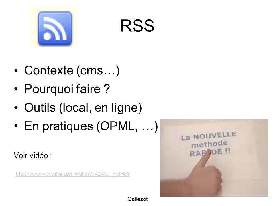 Gallezot 34 RSS Contexte (cms…) Pourquoi faire ? Outils (local, en ligne) En pratiques (OPML, …) Voir vidéo : http://www.youtube.com/watch?v=240u_FoIH