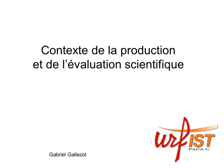 Contexte de la production et de lévaluation scientifique Gabriel Gallezot
