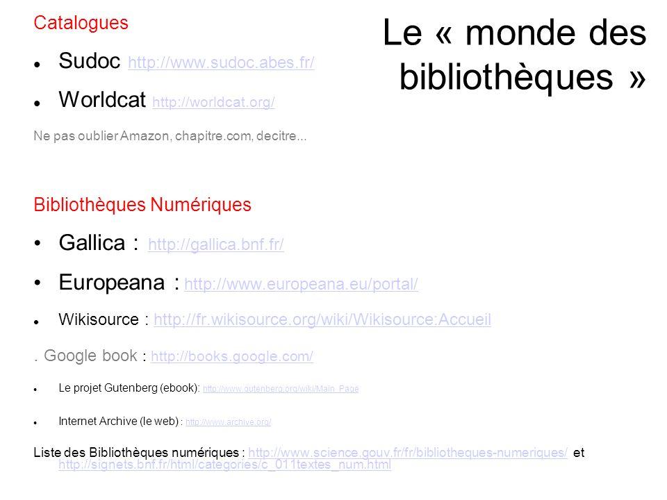 Le « monde des bibliothèques » Catalogues Sudoc http://www.sudoc.abes.fr/ http://www.sudoc.abes.fr/ Worldcat http://worldcat.org/ http://worldcat.org/