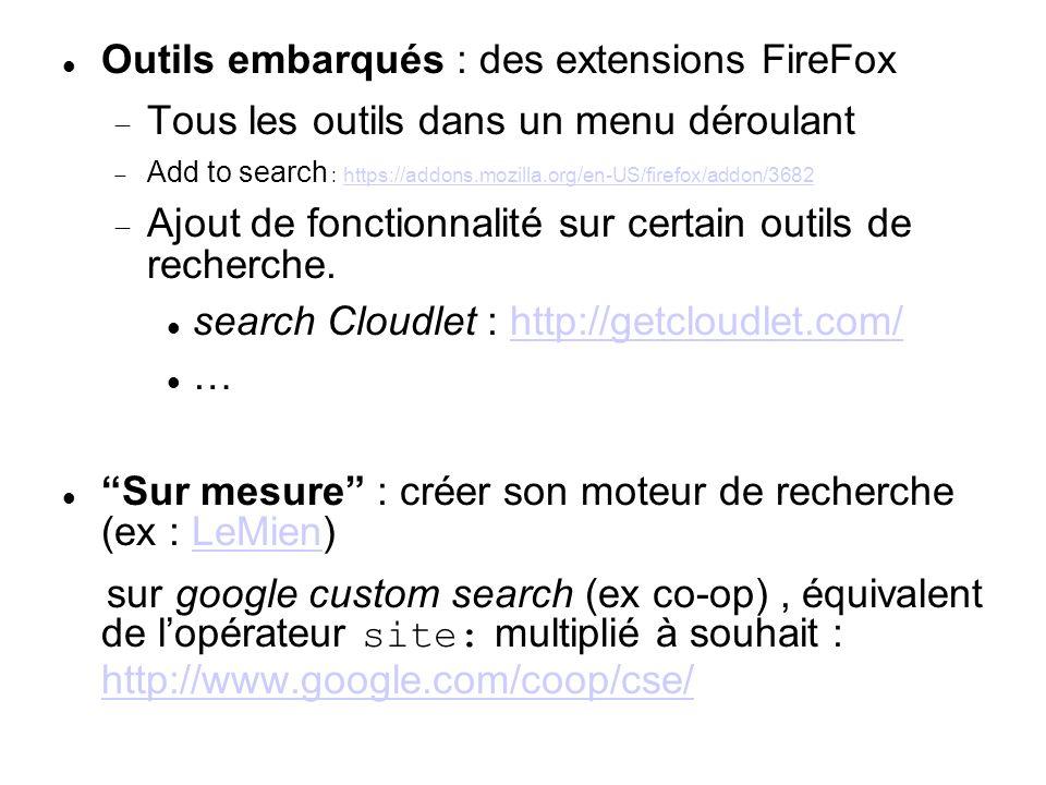 Outils embarqués : des extensions FireFox Tous les outils dans un menu déroulant Add to search : https://addons.mozilla.org/en-US/firefox/addon/3682ht