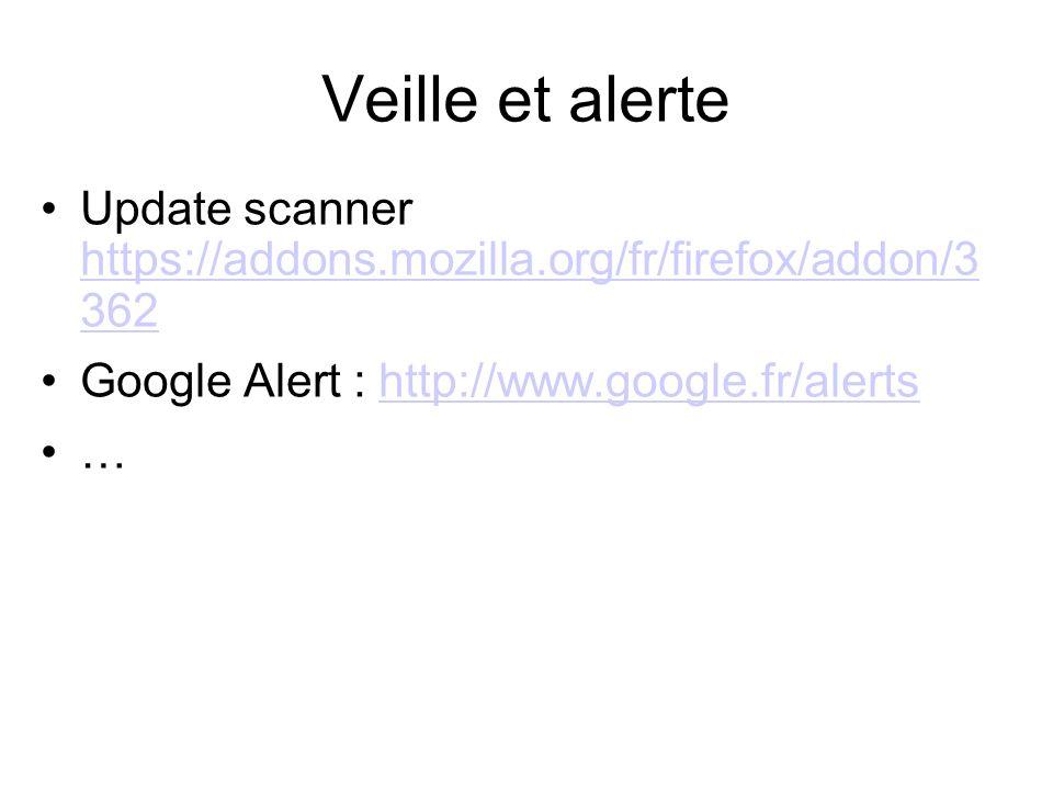 Veille et alerte Update scanner https://addons.mozilla.org/fr/firefox/addon/3 362 https://addons.mozilla.org/fr/firefox/addon/3 362 Google Alert : htt