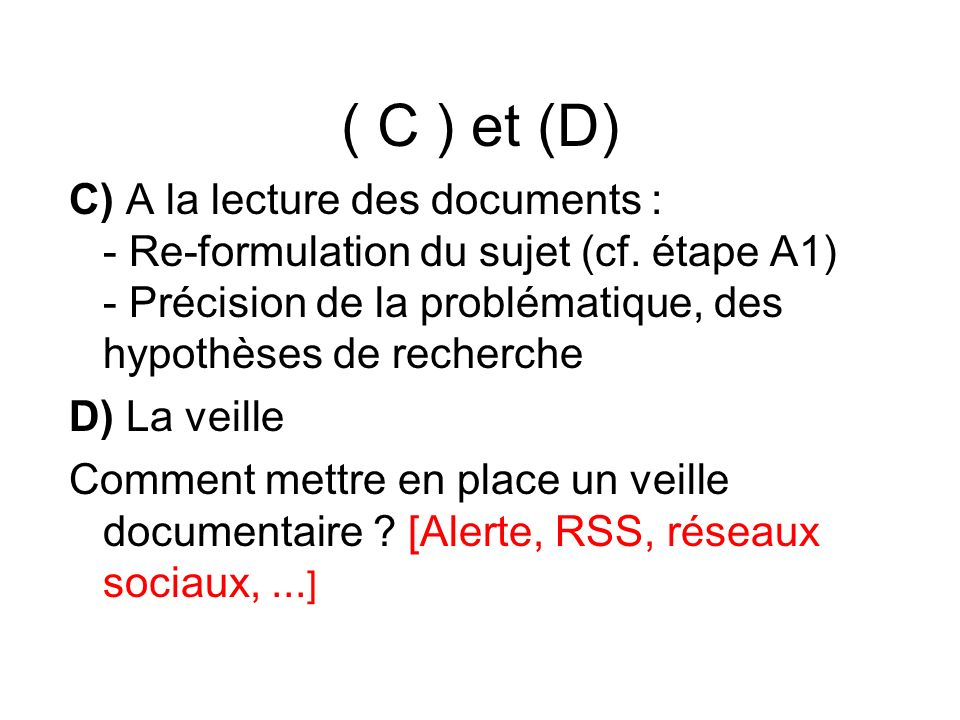 ( C ) et (D) C) A la lecture des documents : - Re-formulation du sujet (cf. étape A1) - Précision de la problématique, des hypothèses de recherche D)