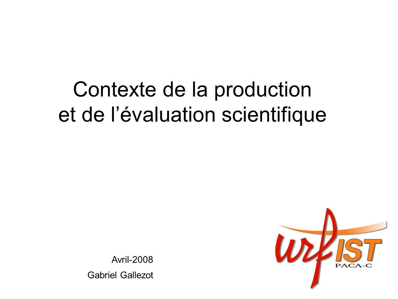 Contexte de la production et de lévaluation scientifique Avril-2008 Gabriel Gallezot