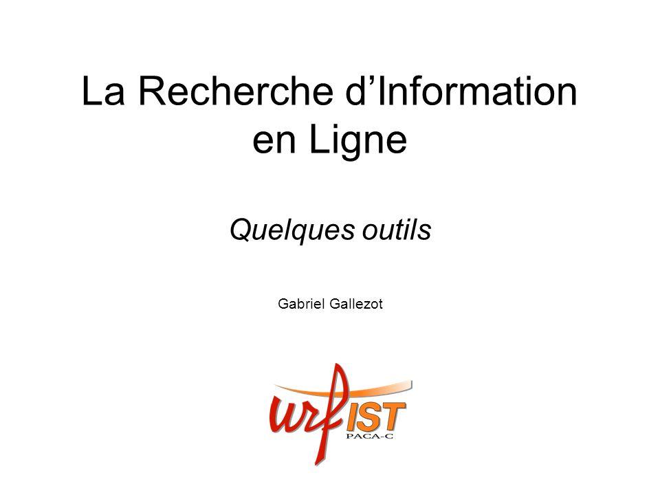La Recherche dInformation en Ligne Quelques outils Gabriel Gallezot