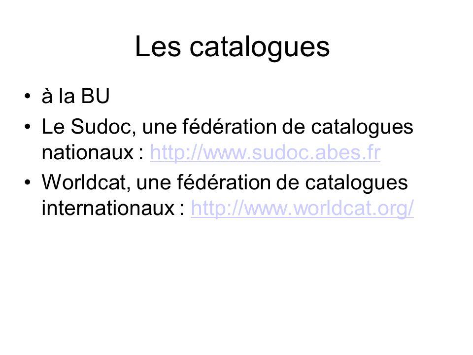 Les catalogues à la BU Le Sudoc, une fédération de catalogues nationaux : http://www.sudoc.abes.frhttp://www.sudoc.abes.fr Worldcat, une fédération de
