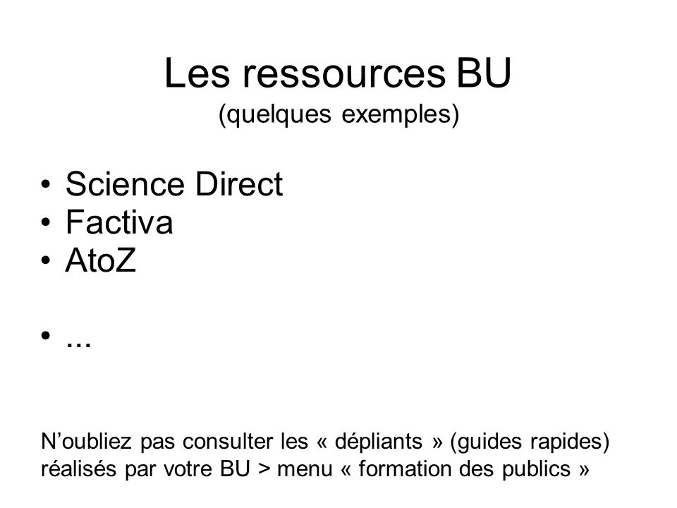 Les ressources BU (quelques exemples) Science Direct Factiva AtoZ...