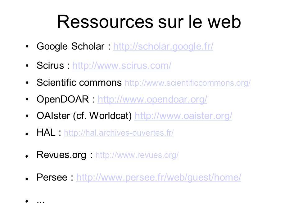 Ressources sur le web Google Scholar : http://scholar.google.fr/http://scholar.google.fr/ Scirus : http://www.scirus.com/http://www.scirus.com/ Scient