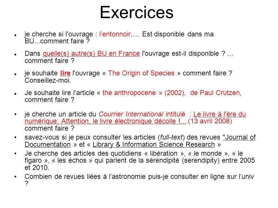 Exercices je cherche si l'ouvrage : lentonnoir…. Est disponible dans ma BU...comment faire ? Dans quelle(s) autre(s) BU en France l'ouvrage est-il dis