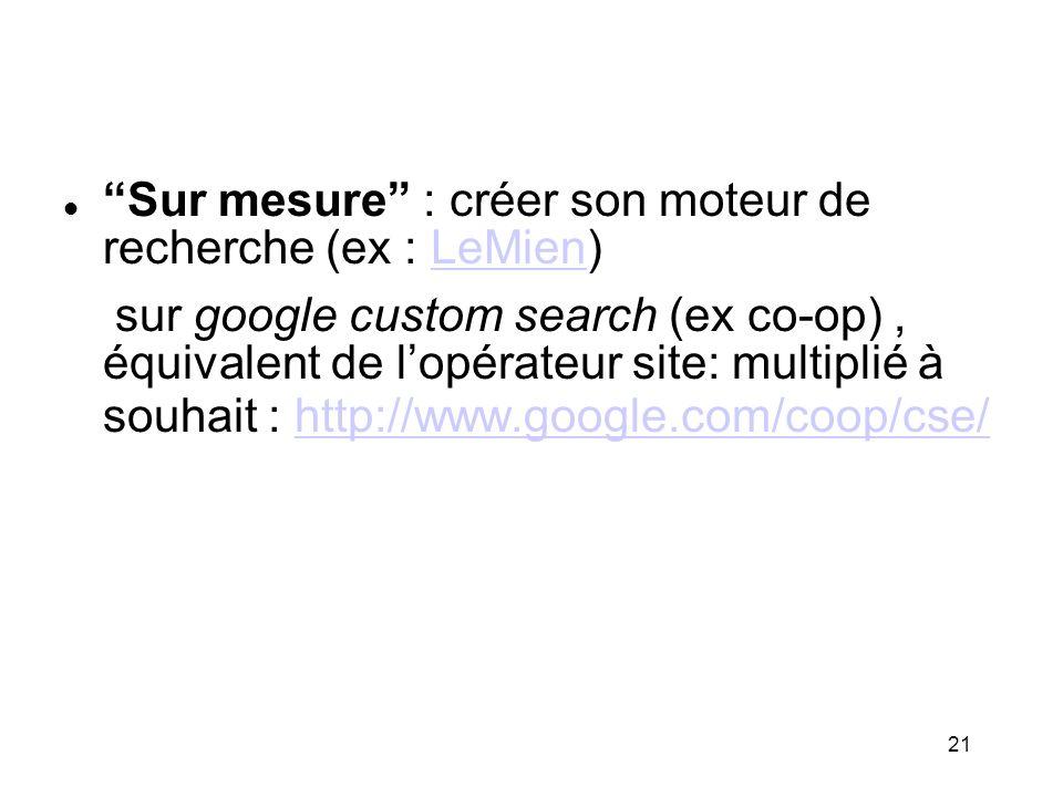 21 Sur mesure : créer son moteur de recherche (ex : LeMien)LeMien sur google custom search (ex co-op), équivalent de lopérateur site: multiplié à souh