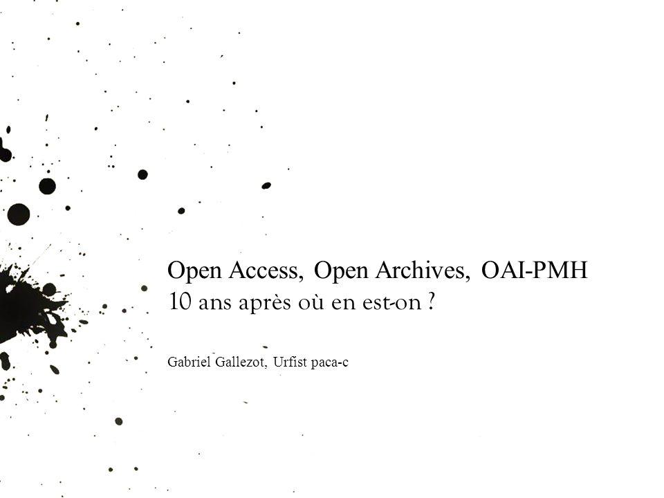 Open Access, Open Archives, OAI-PMH 10 ans après où en est-on ? Gabriel Gallezot, Urfist paca-c