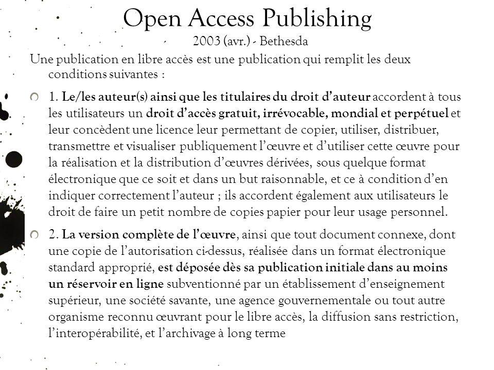 Open Access Publishing 2003 (avr.) - Bethesda Une publication en libre accès est une publication qui remplit les deux conditions suivantes : 1.