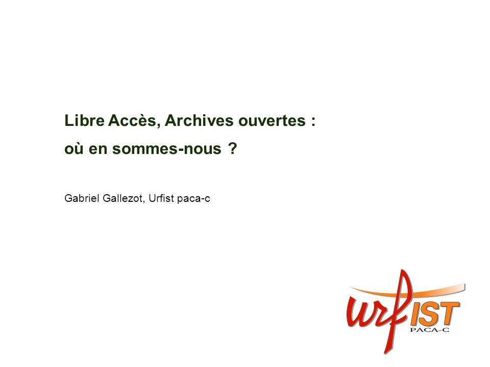 Libre Accès, Archives ouvertes : où en sommes-nous Gabriel Gallezot, Urfist paca-c