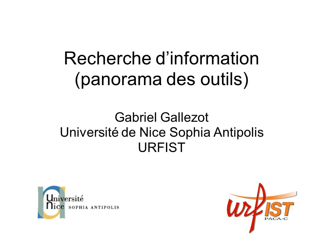 Recherche dinformation (panorama des outils) Gabriel Gallezot Université de Nice Sophia Antipolis URFIST