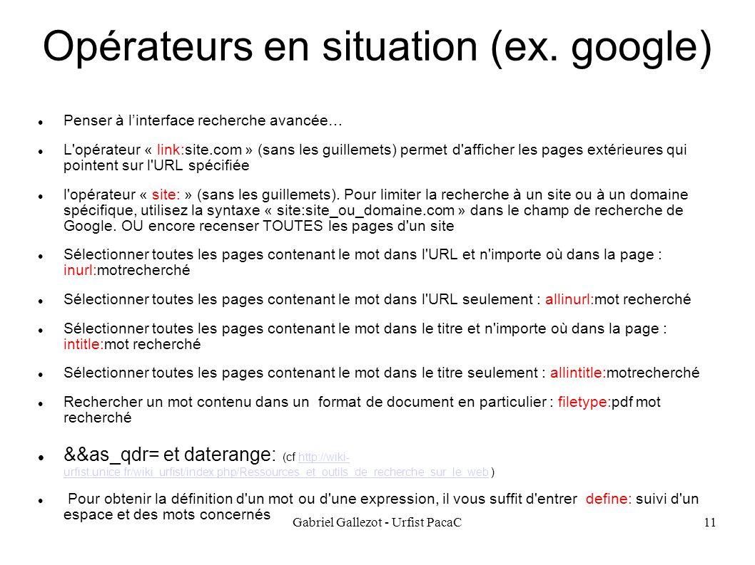 Gabriel Gallezot - Urfist PacaC11 Opérateurs en situation (ex. google) Penser à linterface recherche avancée… L'opérateur « link:site.com » (sans les