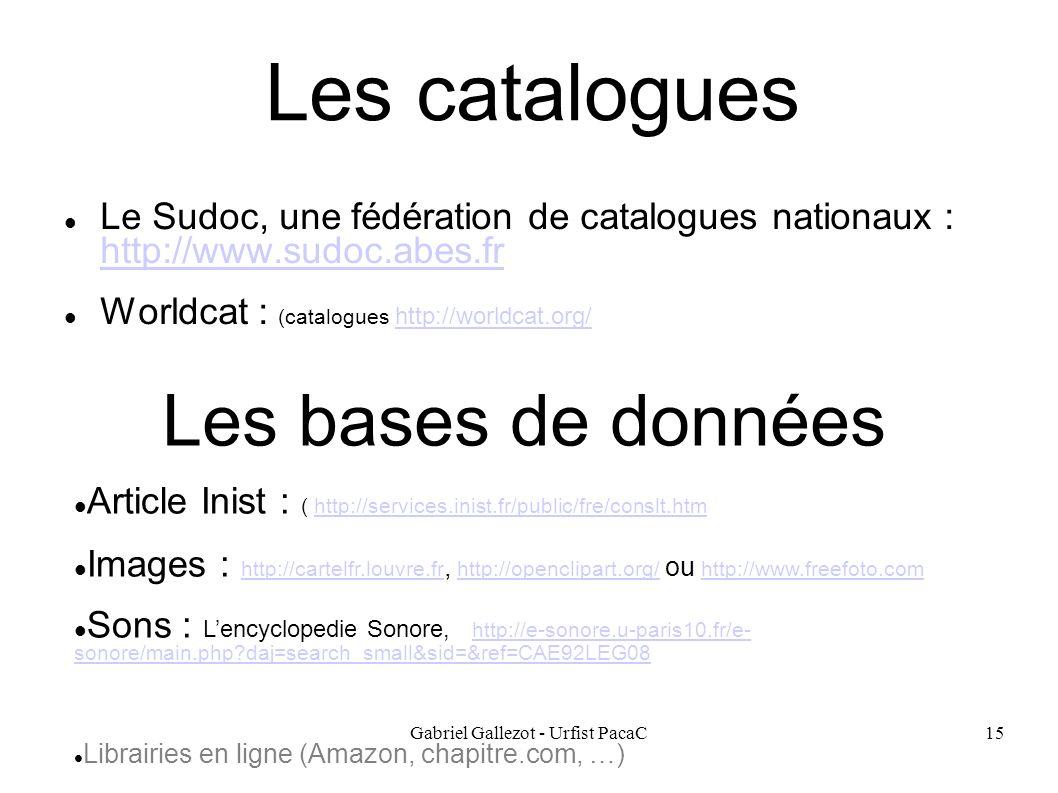 Gabriel Gallezot - Urfist PacaC15 Les catalogues Le Sudoc, une fédération de catalogues nationaux : http://www.sudoc.abes.fr http://www.sudoc.abes.fr
