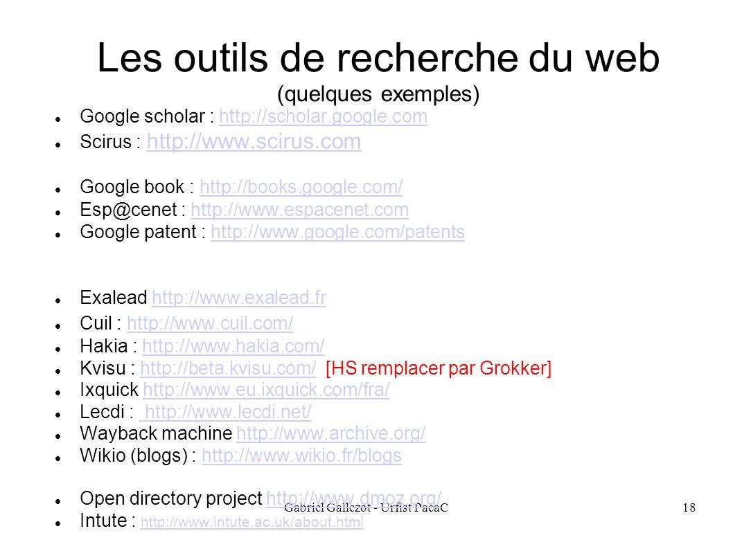 Gabriel Gallezot - Urfist PacaC18 Les outils de recherche du web (quelques exemples) Google scholar : http://scholar.google.comhttp://scholar.google.c