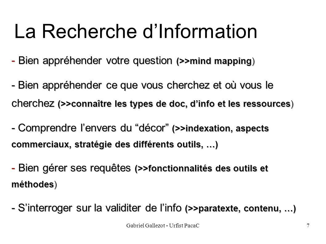 Gabriel Gallezot - Urfist PacaC7 La Recherche dInformation - Bien appréhender votre question (>>mind mapping) - Bien appréhender ce que vous cherchez
